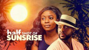 Half Shot of Sunrise | Download Nollywood  Movie